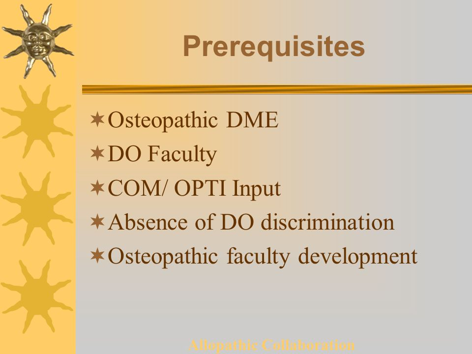 Allopathic Collaboration Prerequisites Osteopathic DME DO Faculty COM/ OPTI Input Absence of DO discrimination Osteopathic faculty development