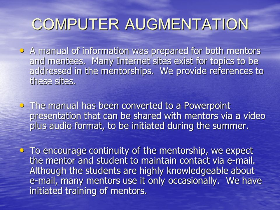 COMPUTER AUGMENTATION A manual of information was prepared for both mentors and mentees.