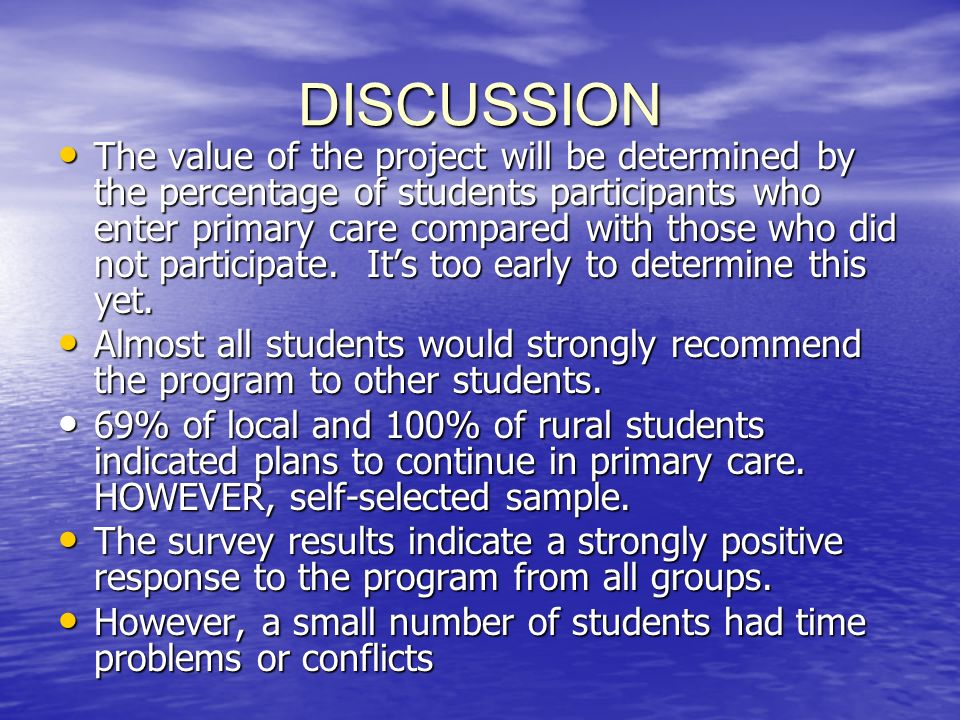 DISCUSSION The value of the project will be determined by the percentage of students participants who enter primary care compared with those who did not participate.