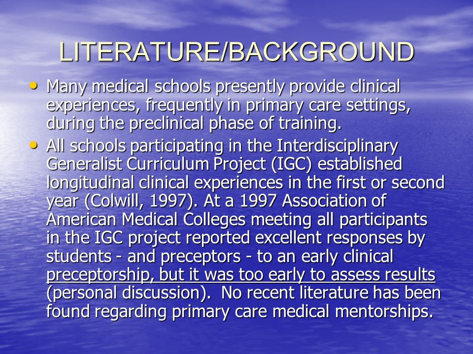 LITERATURE/BACKGROUND Many medical schools presently provide clinical experiences, frequently in primary care settings, during the preclinical phase of training.