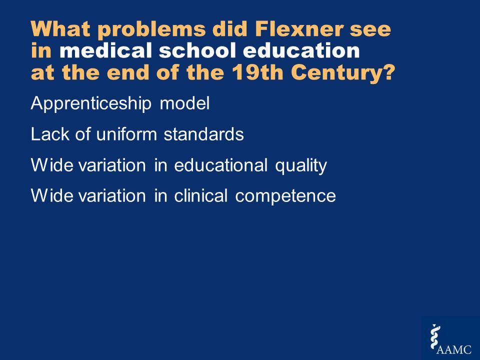 What problems did Flexner see in medical school education at the end of the 19th Century.