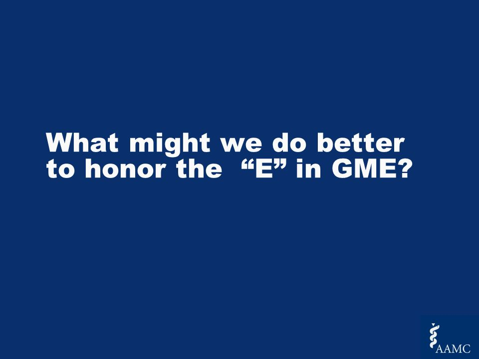 What might we do better to honor the E in GME?
