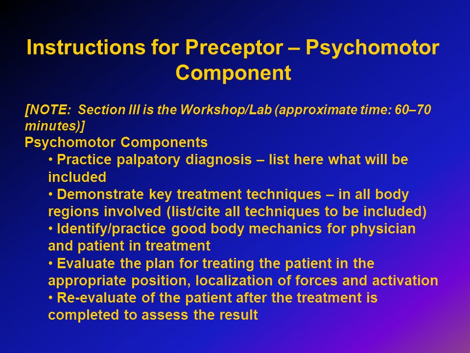 Instructions for Preceptor – Psychomotor Component [ NOTE: Section III is the Workshop/Lab (approximate time: 60–70 minutes)] Psychomotor Components P