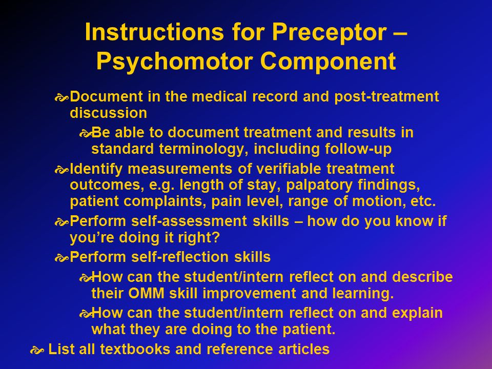 Instructions for Preceptor – Psychomotor Component Document in the medical record and post-treatment discussion Be able to document treatment and resu