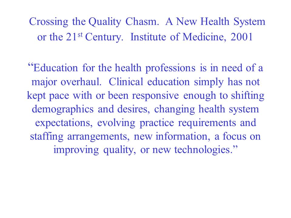 Crossing the Quality Chasm. A New Health System or the 21 st Century.