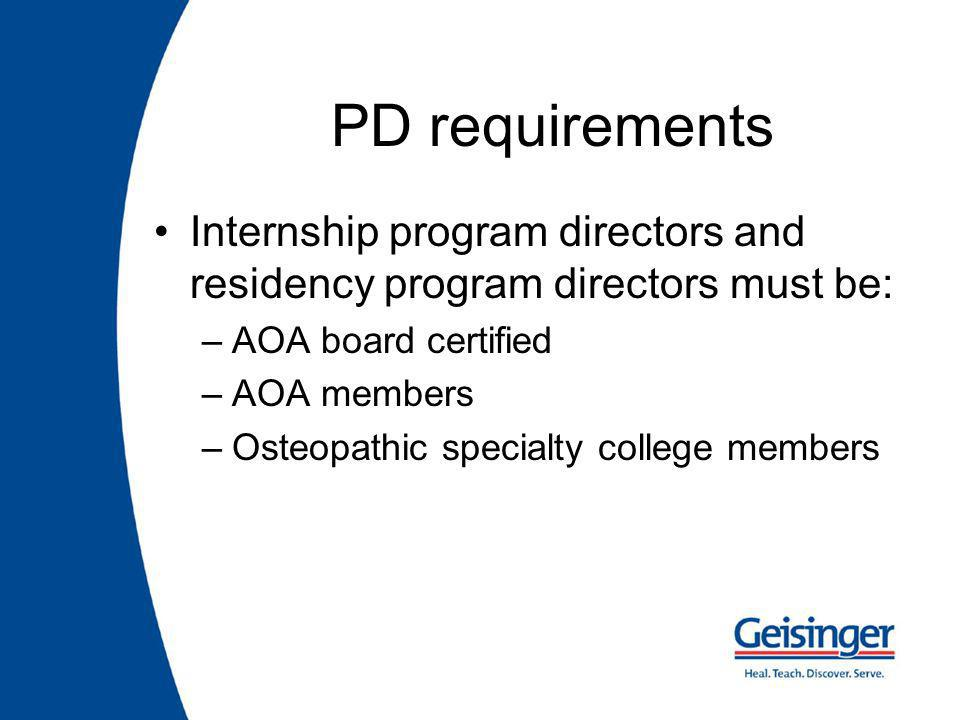 PD requirements Internship program directors and residency program directors must be: –AOA board certified –AOA members –Osteopathic specialty college members