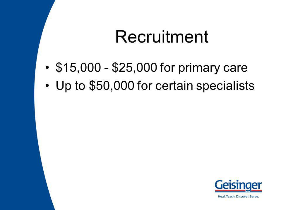 Recruitment $15,000 - $25,000 for primary care Up to $50,000 for certain specialists