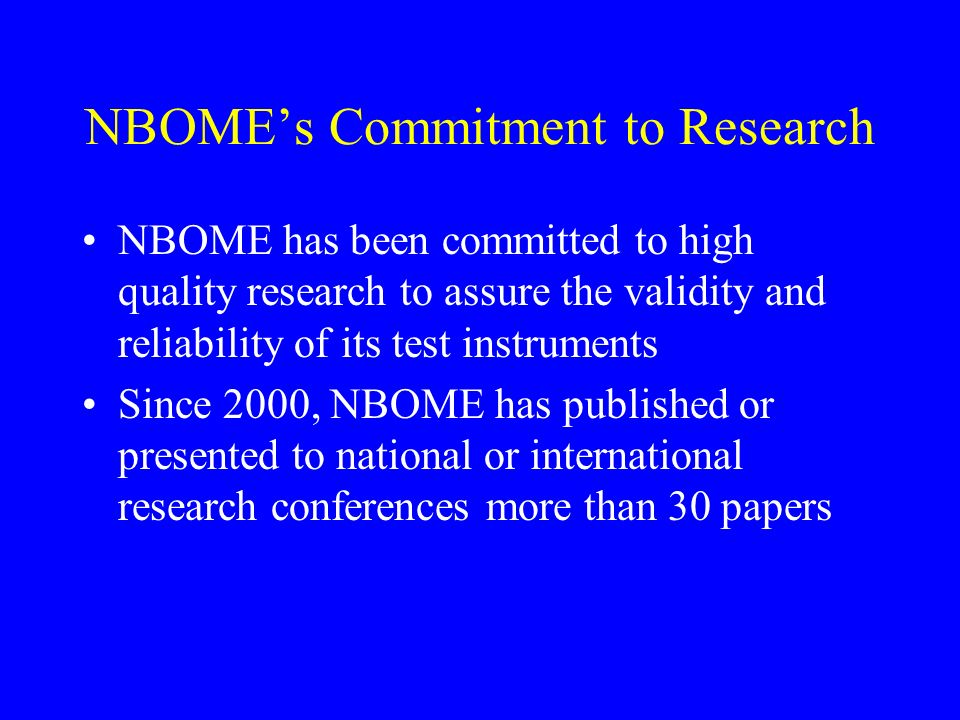 NBOMEs Commitment to Research NBOME has been committed to high quality research to assure the validity and reliability of its test instruments Since 2