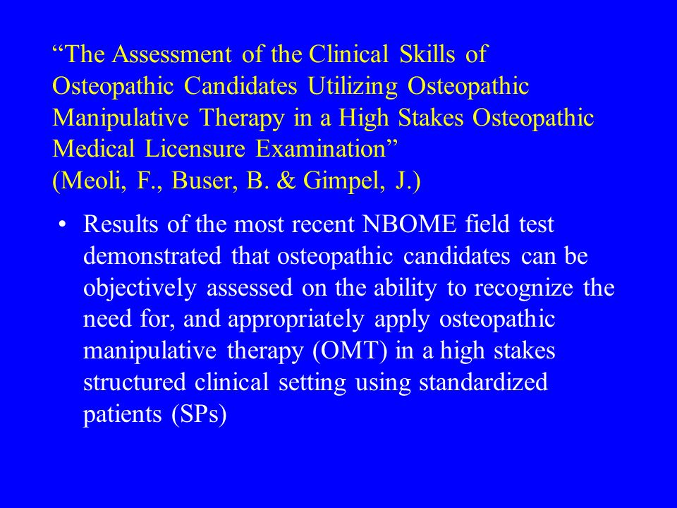 The Assessment of the Clinical Skills of Osteopathic Candidates Utilizing Osteopathic Manipulative Therapy in a High Stakes Osteopathic Medical Licens
