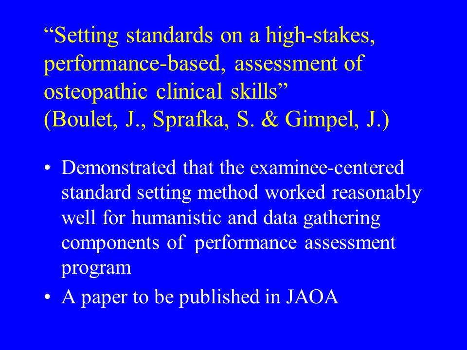 Setting standards on a high-stakes, performance-based, assessment of osteopathic clinical skills (Boulet, J., Sprafka, S. & Gimpel, J.) Demonstrated t