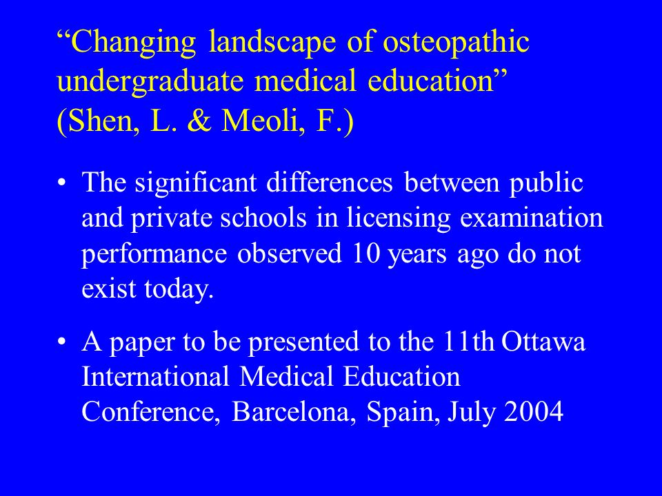 Changing landscape of osteopathic undergraduate medical education (Shen, L. & Meoli, F.) The significant differences between public and private school