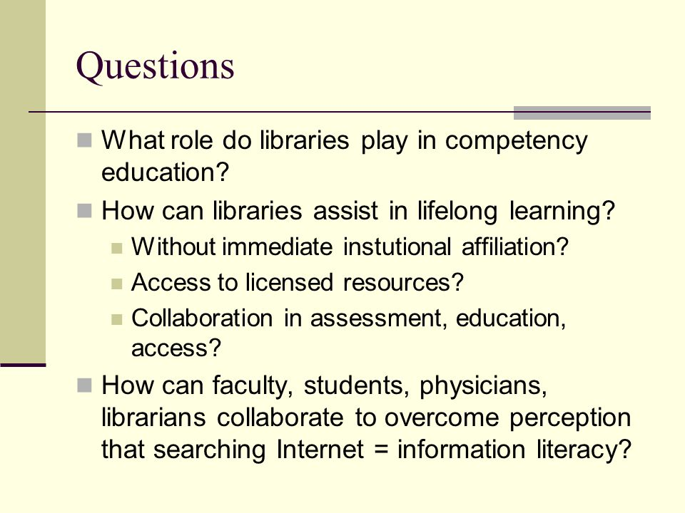 Questions What role do libraries play in competency education.