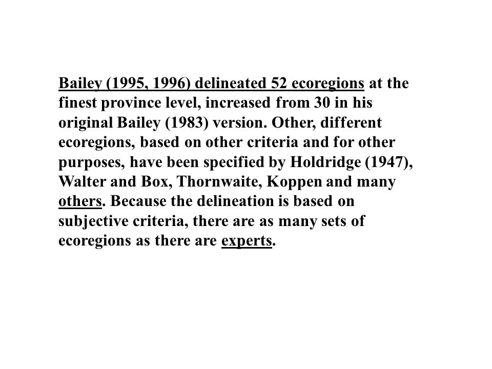 Bailey (1995, 1996) delineated 52 ecoregions at the finest province level, increased from 30 in his original Bailey (1983) version. Other, different e