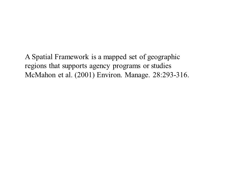 A Spatial Framework is a mapped set of geographic regions that supports agency programs or studies McMahon et al.