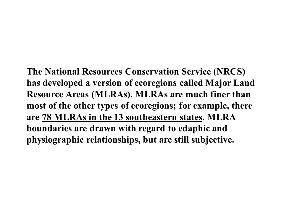The National Resources Conservation Service (NRCS) has developed a version of ecoregions called Major Land Resource Areas (MLRAs).