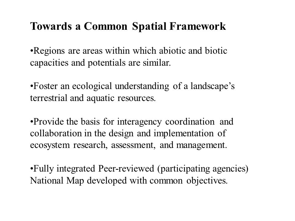 Towards a Common Spatial Framework Regions are areas within which abiotic and biotic capacities and potentials are similar. Foster an ecological under