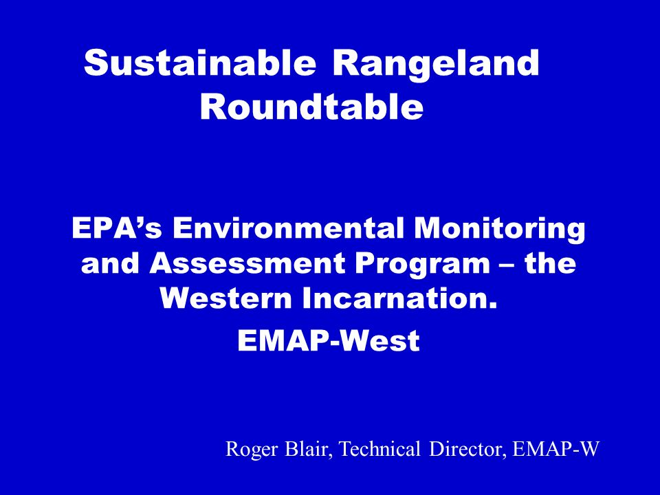 Sustainable Rangeland Roundtable EPAs Environmental Monitoring and Assessment Program – the Western Incarnation.