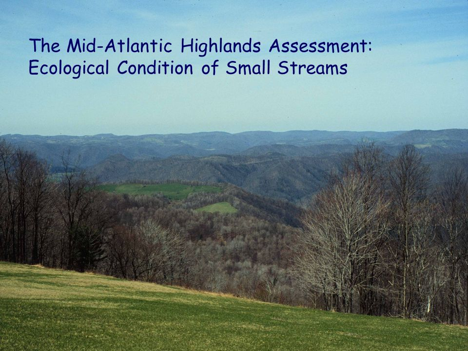 The Mid-Atlantic Highlands Assessment: Ecological Condition of Small Streams