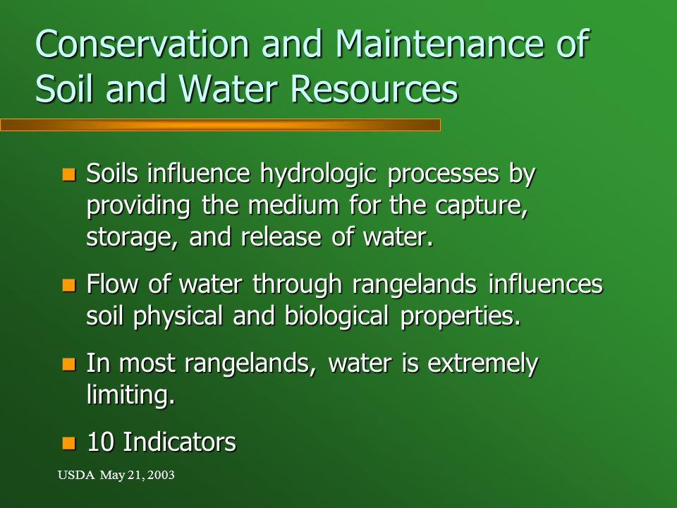 USDA May 21, 2003 Conservation and Maintenance of Soil and Water Resources Soils influence hydrologic processes by providing the medium for the capture, storage, and release of water.