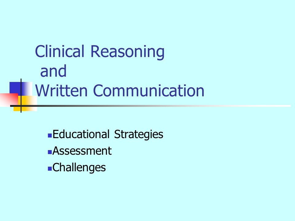 Clinical Reasoning and Written Communication Educational Strategies Assessment Challenges