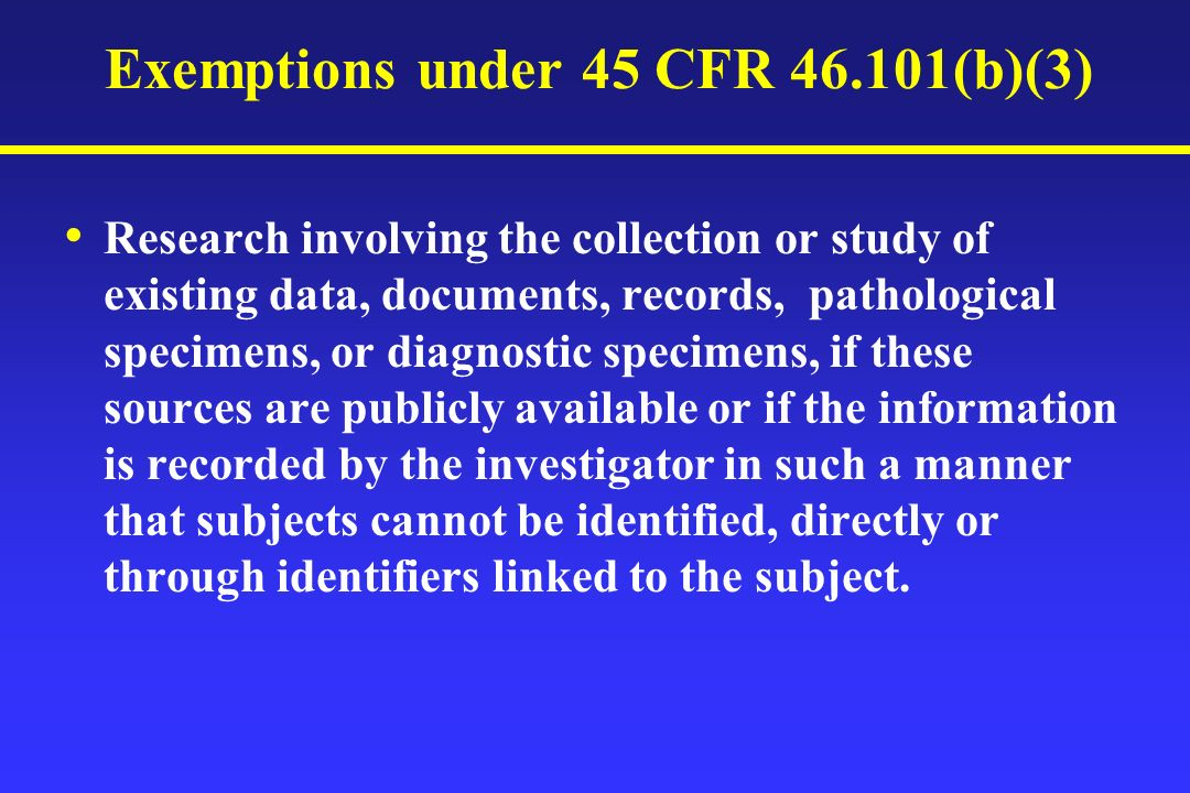 Exemptions under 45 CFR 46.101(b)(3) Research involving the collection or study of existing data, documents, records, pathological specimens, or diagn