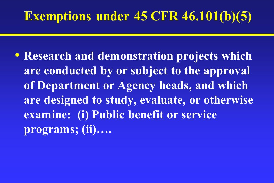 Exemptions under 45 CFR 46.101(b)(5) Research and demonstration projects which are conducted by or subject to the approval of Department or Agency hea