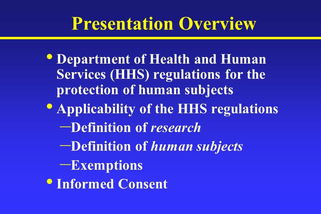 Presentation Overview Department of Health and Human Services (HHS) regulations for the protection of human subjects Applicability of the HHS regulati