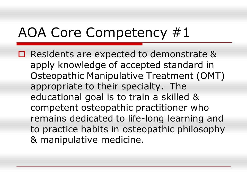 AOA Core Competency #1 Residents are expected to demonstrate & apply knowledge of accepted standard in Osteopathic Manipulative Treatment (OMT) approp