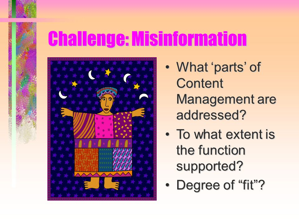 Challenge: Misinformation What parts of Content Management are addressed What parts of Content Management are addressed.