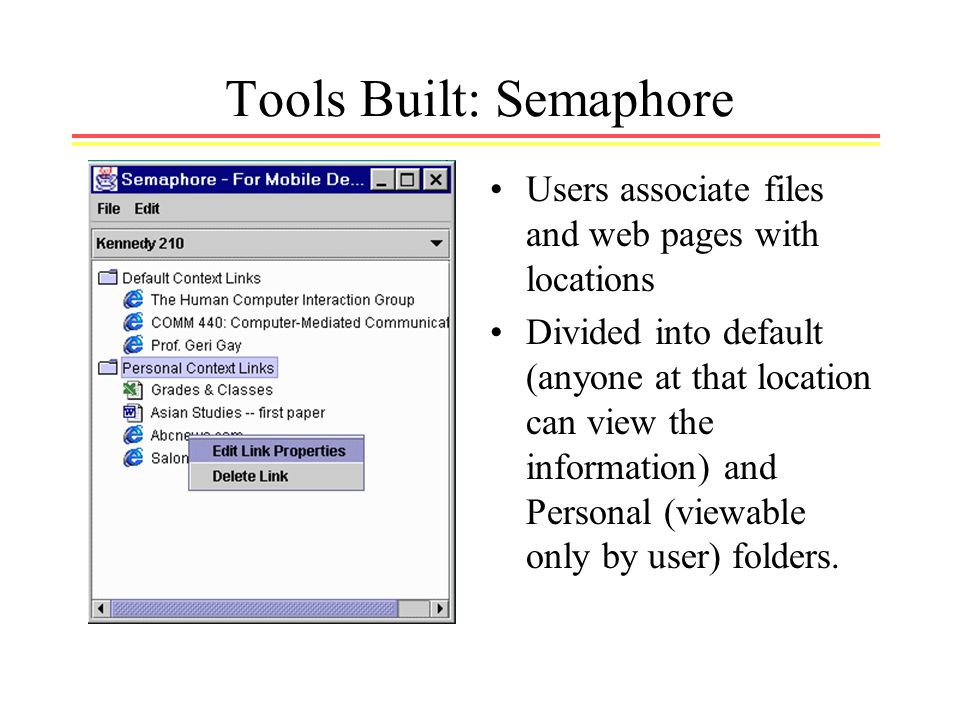 Tools Built: Semaphore Users associate files and web pages with locations Divided into default (anyone at that location can view the information) and Personal (viewable only by user) folders.