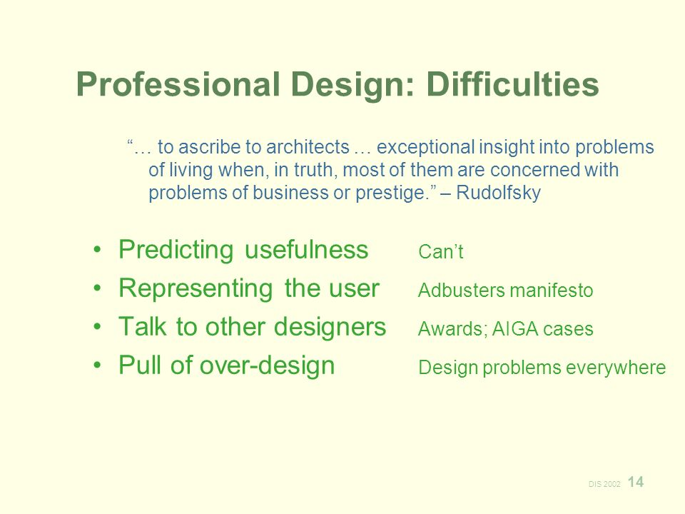 DIS Professional Design: Difficulties … to ascribe to architects … exceptional insight into problems of living when, in truth, most of them are concerned with problems of business or prestige.
