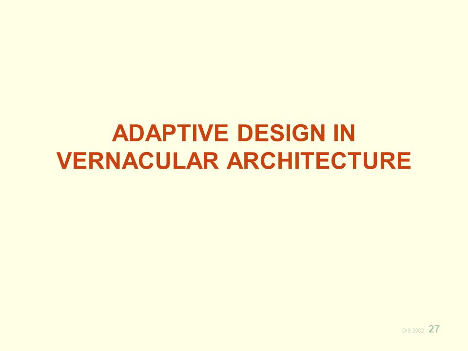 DIS 2002 27 ADAPTIVE DESIGN IN VERNACULAR ARCHITECTURE
