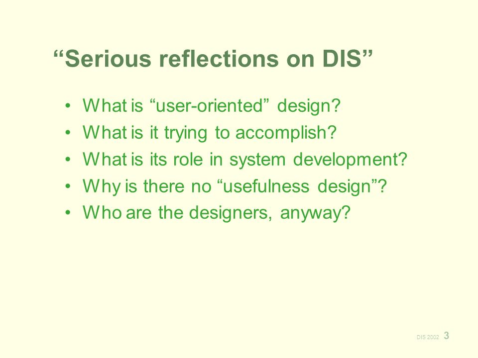 DIS 2002 3 Serious reflections on DIS What is user-oriented design.