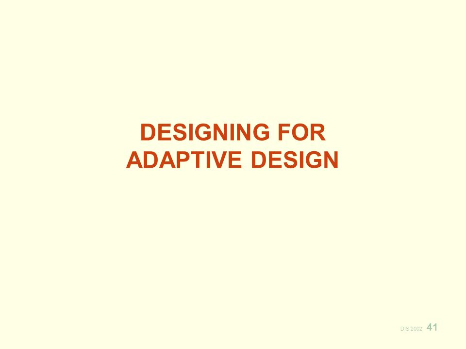 DIS 2002 41 DESIGNING FOR ADAPTIVE DESIGN