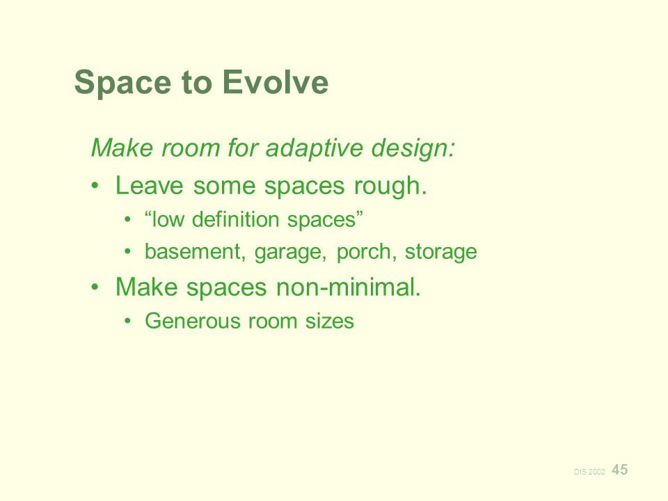 DIS 2002 45 Space to Evolve Make room for adaptive design: Leave some spaces rough.