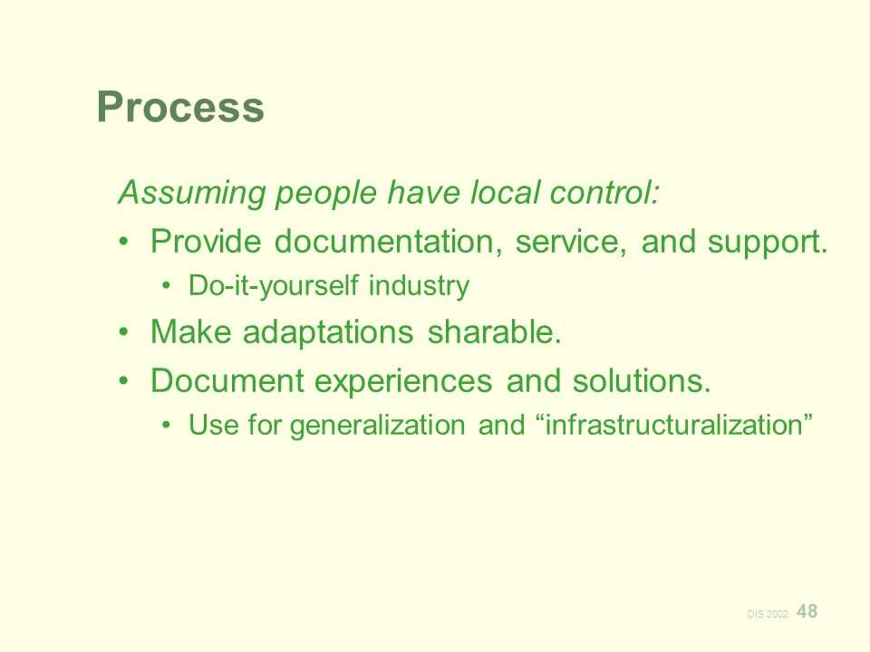 DIS 2002 48 Process Assuming people have local control: Provide documentation, service, and support.