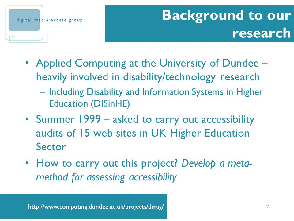http://www.computing.dundee.ac.uk/projects/dmag/ 7 Background to our research Applied Computing at the University of Dundee – heavily involved in disa