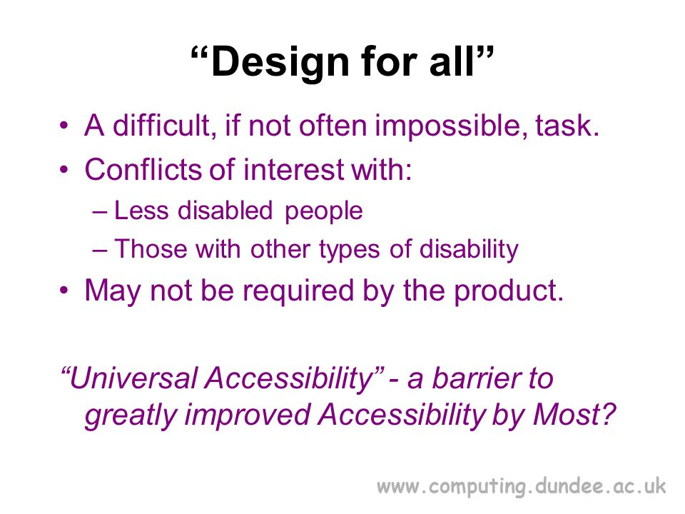 www.computing.dundee.ac.uk Design for all A difficult, if not often impossible, task.