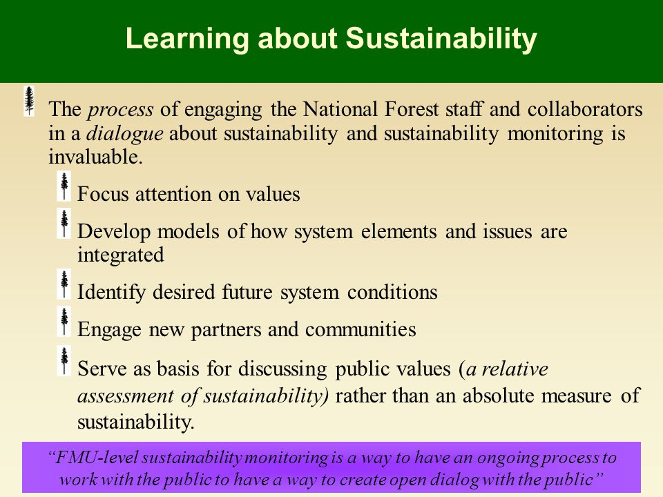 The process of engaging the National Forest staff and collaborators in a dialogue about sustainability and sustainability monitoring is invaluable. Fo