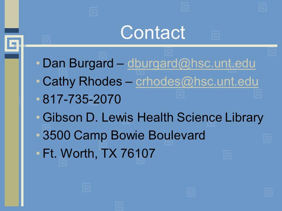 Contact Dan Burgard – dburgard@hsc.unt.edudburgard@hsc.unt.edu Cathy Rhodes – crhodes@hsc.unt.educrhodes@hsc.unt.edu 817-735-2070 Gibson D.
