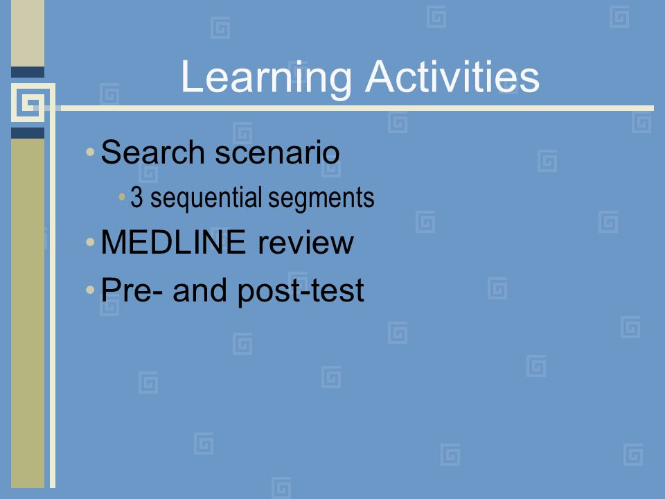 Search scenario Three part, timed release MEDLINE searching (Ovid) Patient ed searching Email results to librarian Include search history