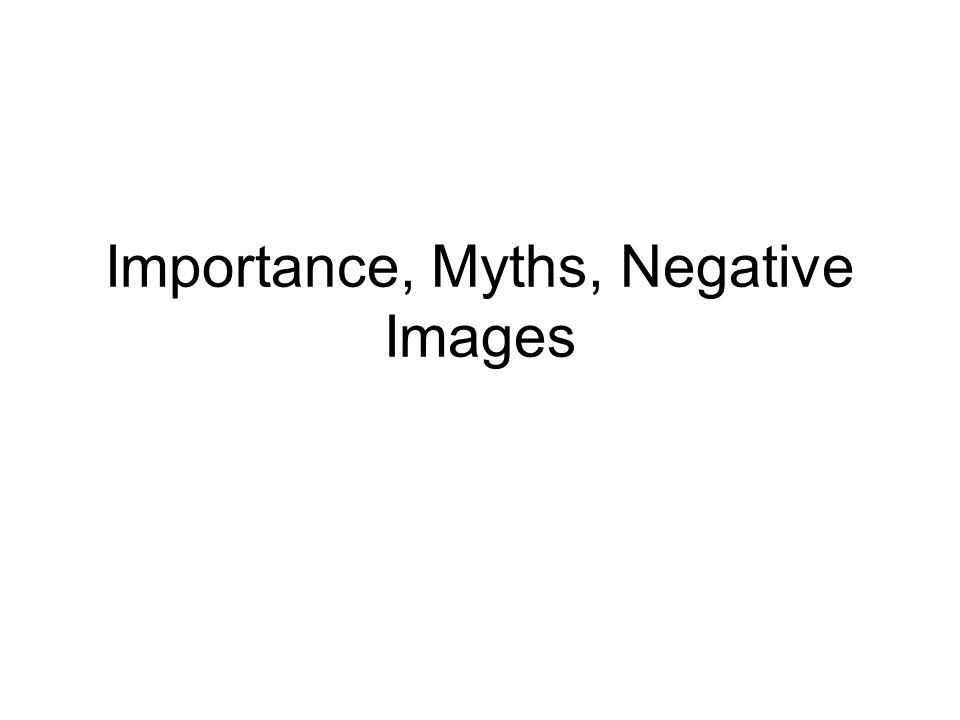 Importance, Myths, Negative Images