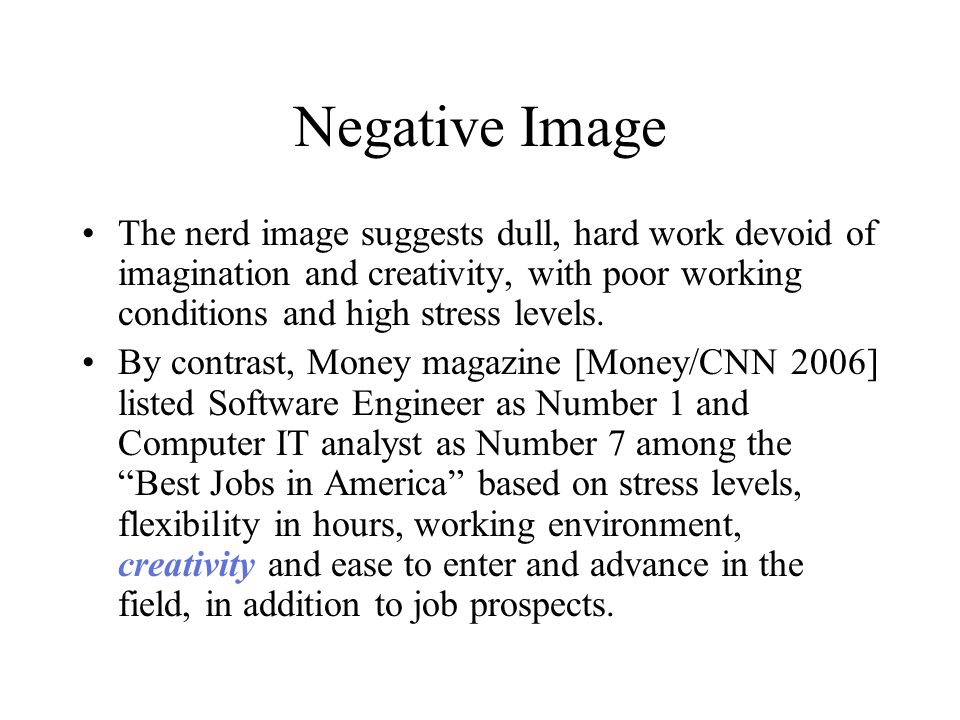 Negative Image The nerd image suggests dull, hard work devoid of imagination and creativity, with poor working conditions and high stress levels.