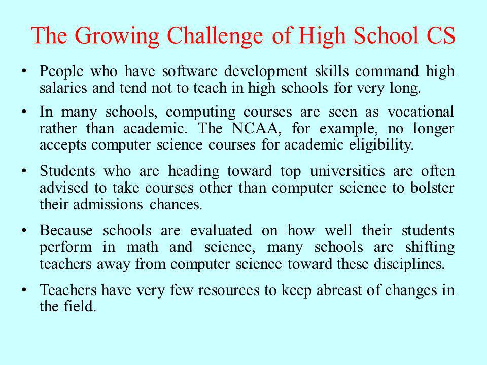 The Growing Challenge of High School CS People who have software development skills command high salaries and tend not to teach in high schools for ve