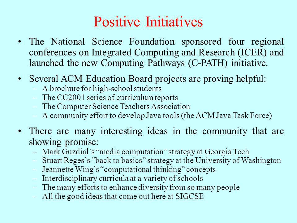 Positive Initiatives The National Science Foundation sponsored four regional conferences on Integrated Computing and Research (ICER) and launched the