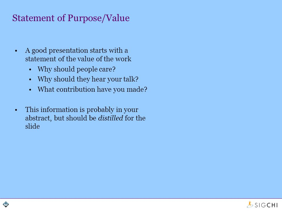 Statement of Purpose/Value A good presentation starts with a statement of the value of the work Why should people care.