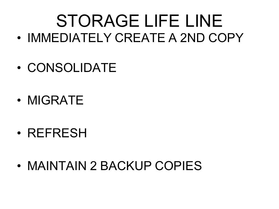 STORAGE LIFE LINE IMMEDIATELY CREATE A 2ND COPY CONSOLIDATE MIGRATE REFRESH MAINTAIN 2 BACKUP COPIES