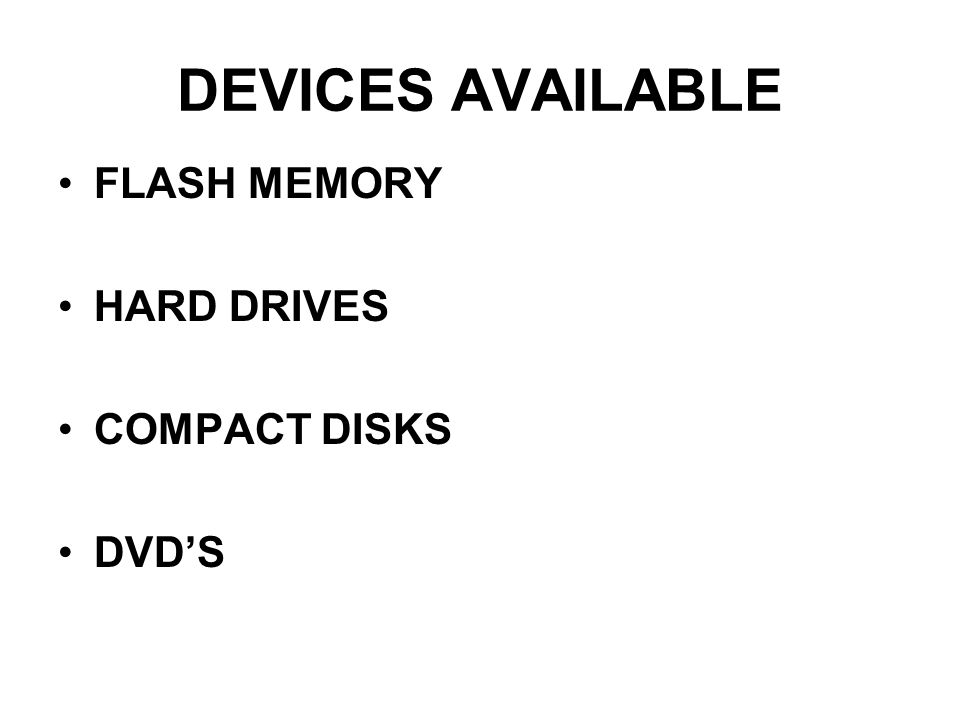 DEVICES AVAILABLE FLASH MEMORY HARD DRIVES COMPACT DISKS DVDS