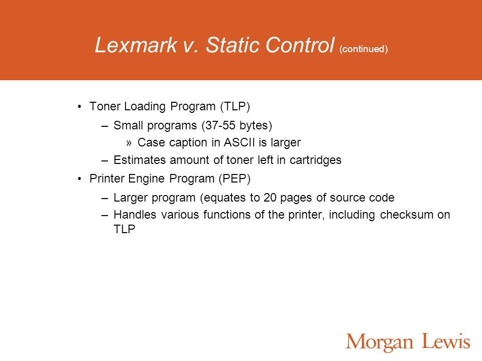Lexmark v. Static Control (continued) Toner Loading Program (TLP) –Small programs (37-55 bytes) »Case caption in ASCII is larger –Estimates amount of