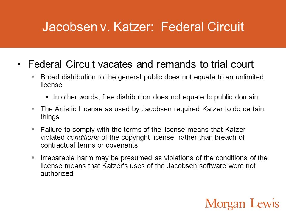 Jacobsen v. Katzer: Federal Circuit Federal Circuit vacates and remands to trial court Broad distribution to the general public does not equate to an